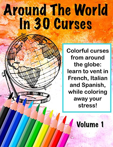 Around The World In 30 Curses, Volume 1: Color & Curse in Spanish, French and Italian!