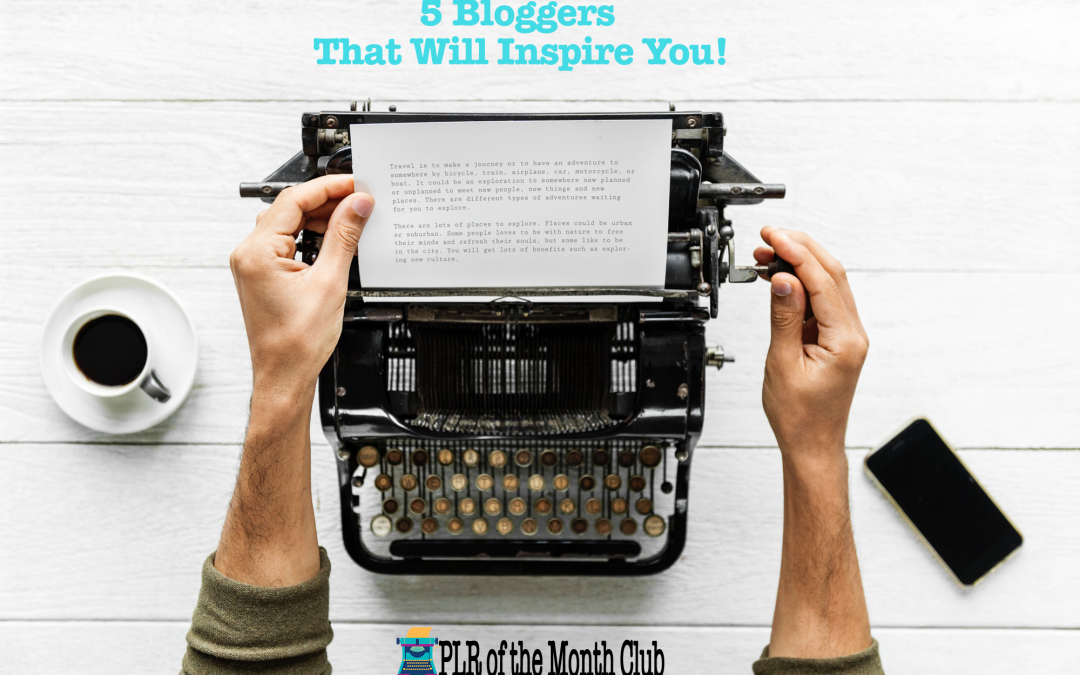 5 Bloggers That Will Inspire You!
